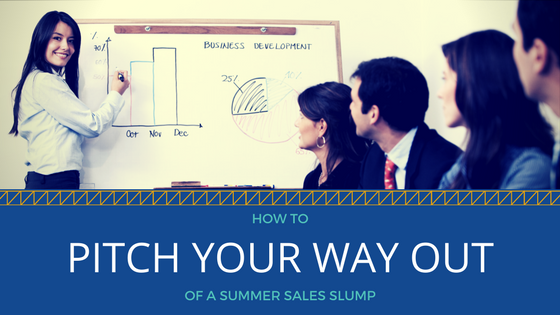 How to Pitch Your Way Out of a Summer Sales Slump