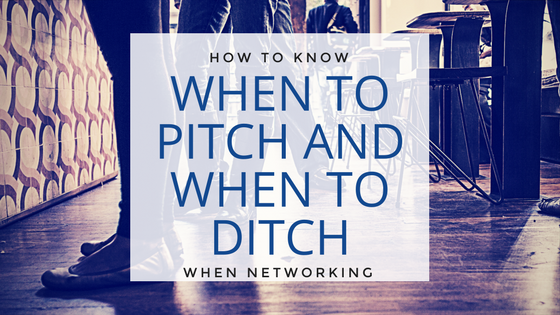 How To Know When to Pitch and When to Ditch When Networking