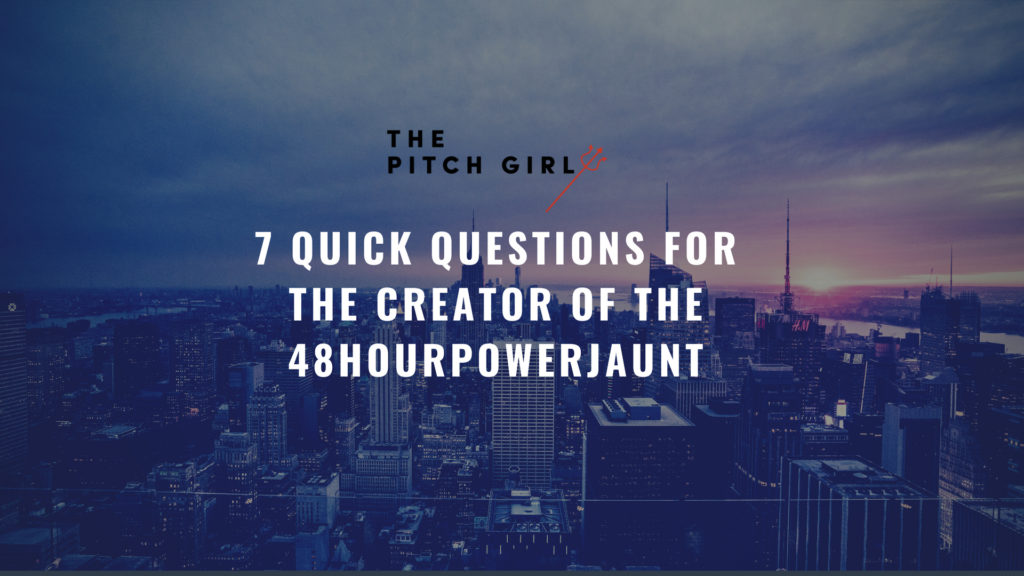 7 Quick Questions for the creator of the 48HourPowerJaunt