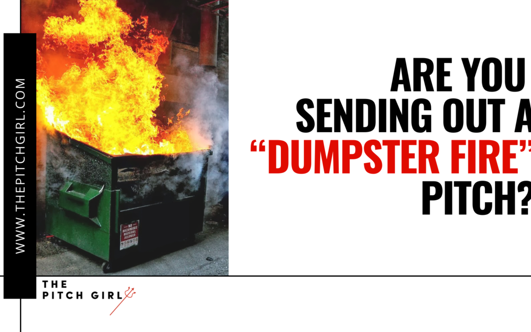 Are you sending out a Dumpster Fire Pitch?